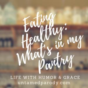 Eating Healthy: What's in My Pantry ~ Untamed Parody